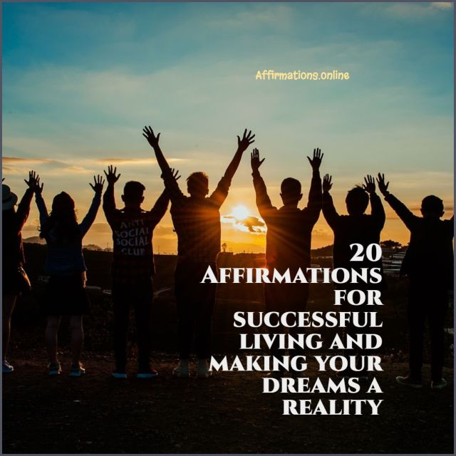 Article by Affirmations.online - 20 Affirmations for successful living and making your dreams a reality
