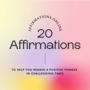 20 Affirmations to help you remain a positive thinker in challenging times - A list with affirmations by Affirmations.online