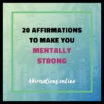 20 Affirmations to make you mentally strong