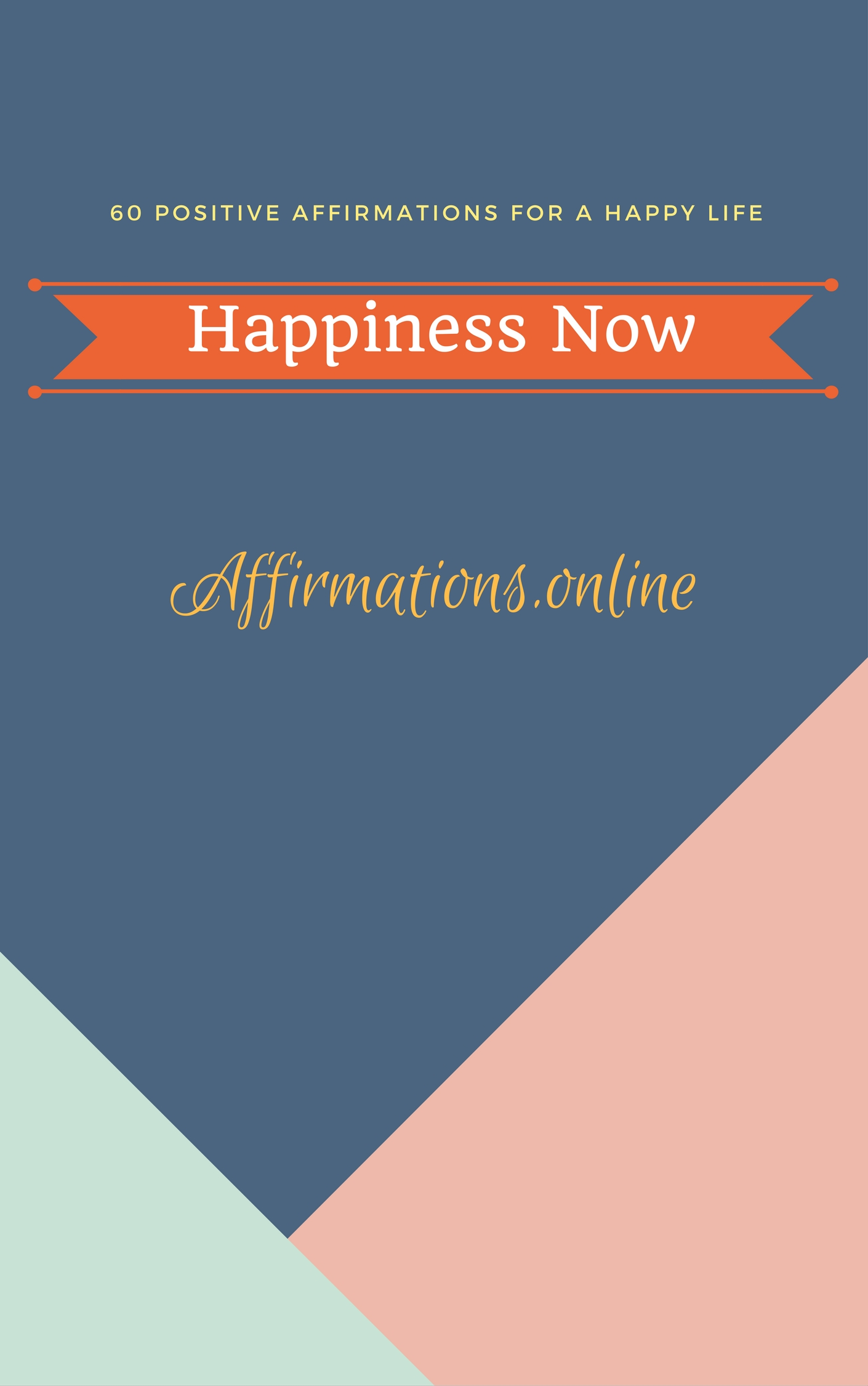 Happiness Now - 60 Positive Affirmations For A Happy Life - ebook cover from affirmations.online