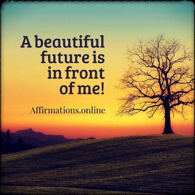 Positive affirmation from Affirmations.online - A beautiful future is in front of me!