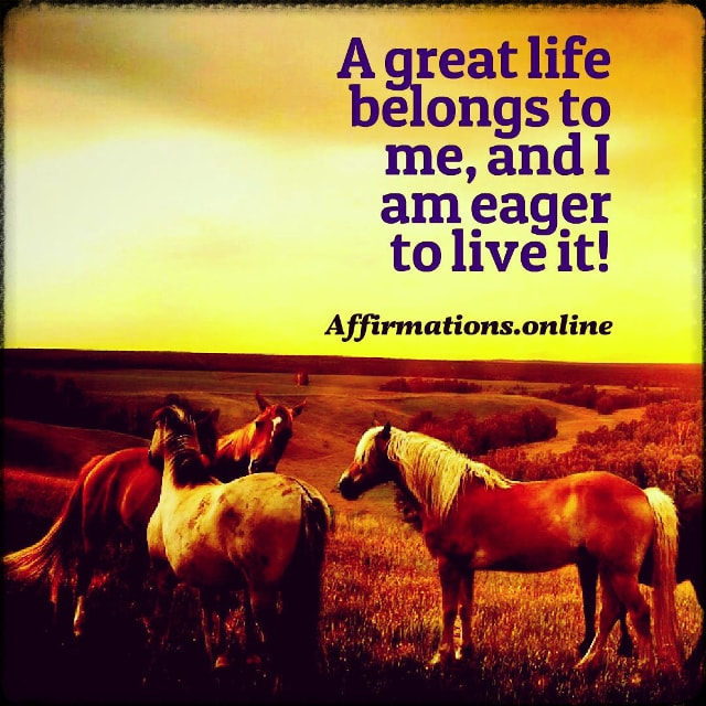 Positive affirmation from Affirmations.online - A great life belongs to me, and I am eager to live it!