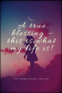 Positive affirmation from Affirmations.online - A true blessing – this is what my life is!