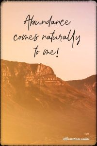 Positive affirmation from Affirmations.online - Abundance comes naturally to me!