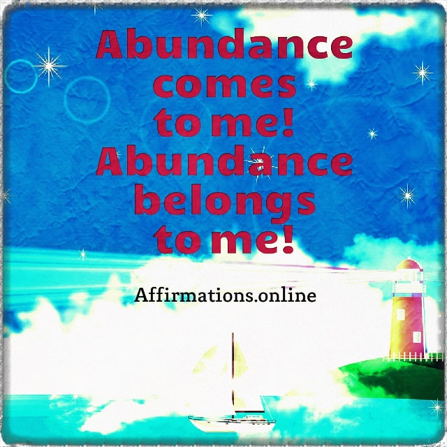 Positive affirmation from Affirmations.online - Abundance comes to me! Abundance belongs to me!