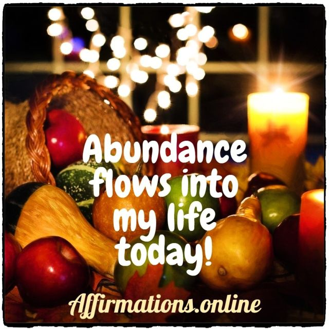 Positive Affirmation from Affirmations.online - Abundance flows into my life today!
