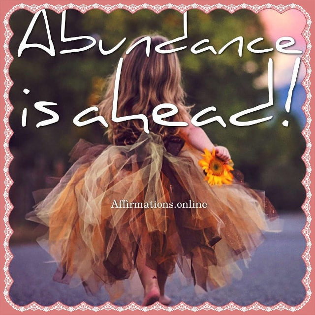 Positive affirmation from Affirmations.online - Abundance is ahead!