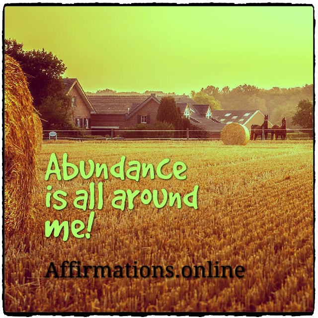Positive affirmation from Affirmations.online - Abundance is all around me!