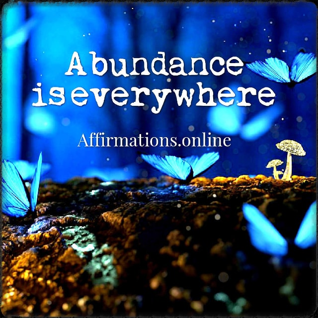 Positive affirmation from Affirmations.online - Abundance is everywhere!