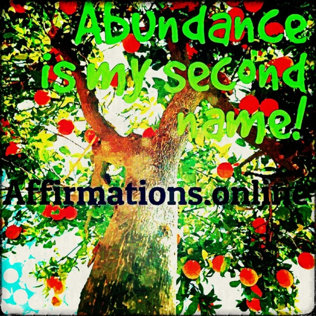 Positive affirmation from Affirmations.online - Abundance is my second name!
