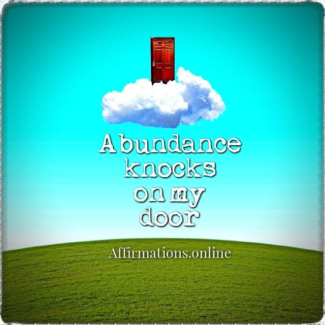 Positive affirmation from Affirmations.online - Abundance knocks on my door!