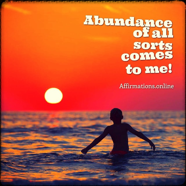 Positive affirmation from Affirmations.online - Abundance of all sorts comes to me!