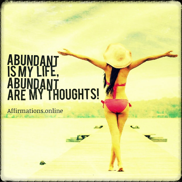 Positive affirmation from Affirmations.online - Abundant is my life, abundant are my thoughts!