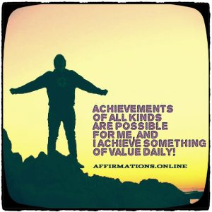 Positive affirmation from Affirmations.online - Achievements of all kinds are possible for me, and I achieve something of value daily!