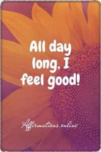 Positive affirmation from Affirmations.online - All day long, I feel good!