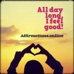 All day long, I feel good!
