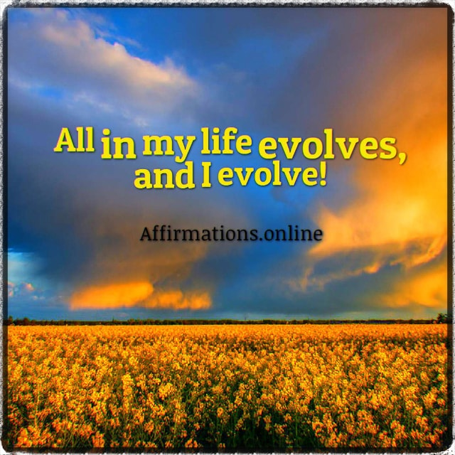 Positive affirmation from Affirmations.online - All in my life evolves, and I evolve!