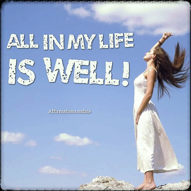 Positive affirmation from Affirmations.online - All in my life is well!