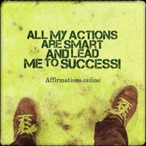 Positive affirmation from Affirmations.online - All my actions are smart and lead me to success!