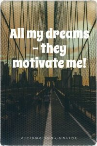 Positive affirmation from Affirmations.online - All my dreams – they motivate me!