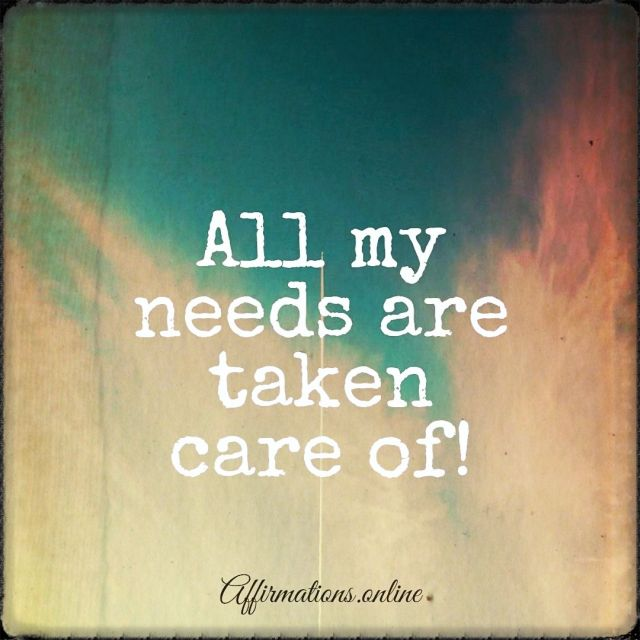 Positive affirmation from Affirmations.online - All my needs are taken care of!