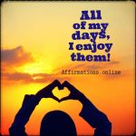 I am able to enjoy my life and find happiness daily!