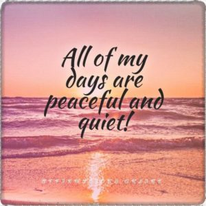 Positive affirmation from Affirmations.online - All of my days are peaceful and quiet!