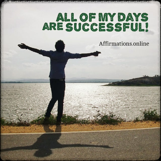 Positive affirmation from Affirmations.online - All of my days are successful!