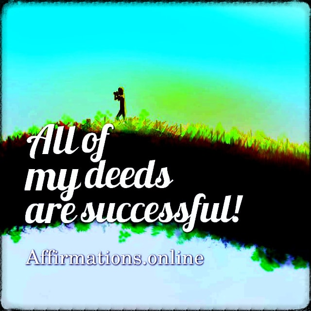 Positive affirmation from Affirmations.online - All of my deeds are successful!