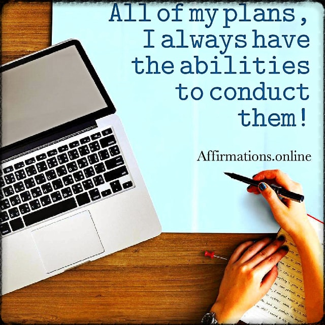 Positive affirmation from Affirmations.online - All of my plans, I always have the abilities to conduct them!