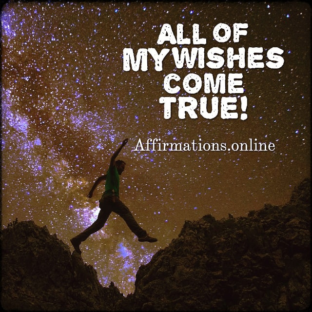 Positive affirmation from Affirmations.online - All of my wishes come true!