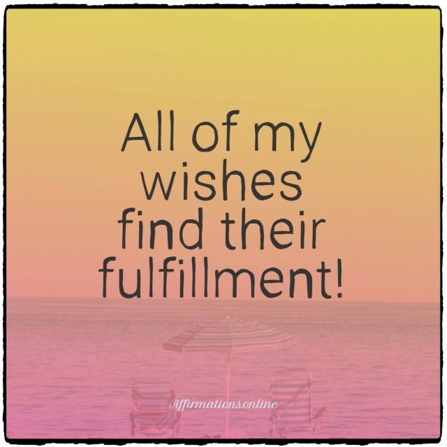 Positive affirmation from Affirmations.online - All of my wishes find their fulfillment!