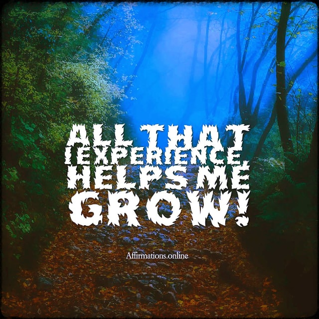 Positive affirmation from Affirmations.online - All that I experience, helps me grow!