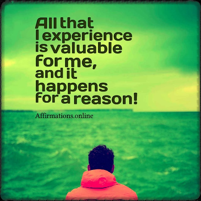 Positive affirmation from Affirmations.online - All that I experience is valuable for me, and it happens for a reason!