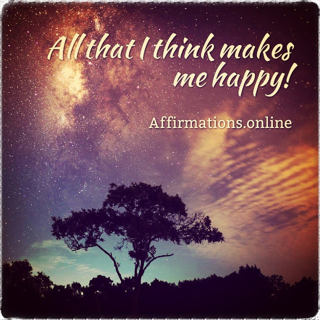 Positive affirmation from Affirmations.online - All that I think makes me happy!