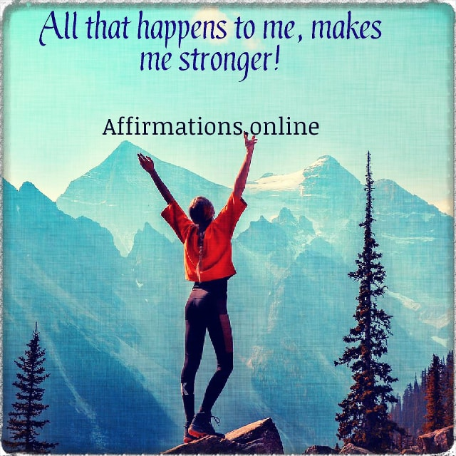 Positive affirmation from Affirmations.online - All that happens to me, makes me stronger!