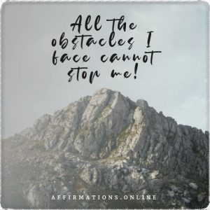 Positive affirmation from Affirmations.online - All the obstacles I face cannot stop me!