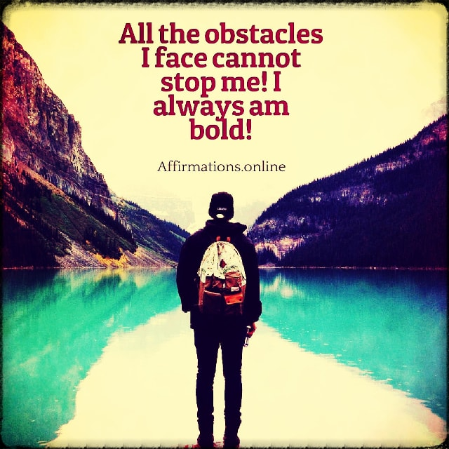 Positive affirmation from Affirmations.online - All the obstacles I face cannot stop me! I always am bold!