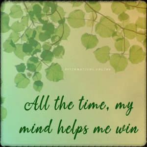 Positive affirmation from Affirmations.online - All the time, my mind helps me win!