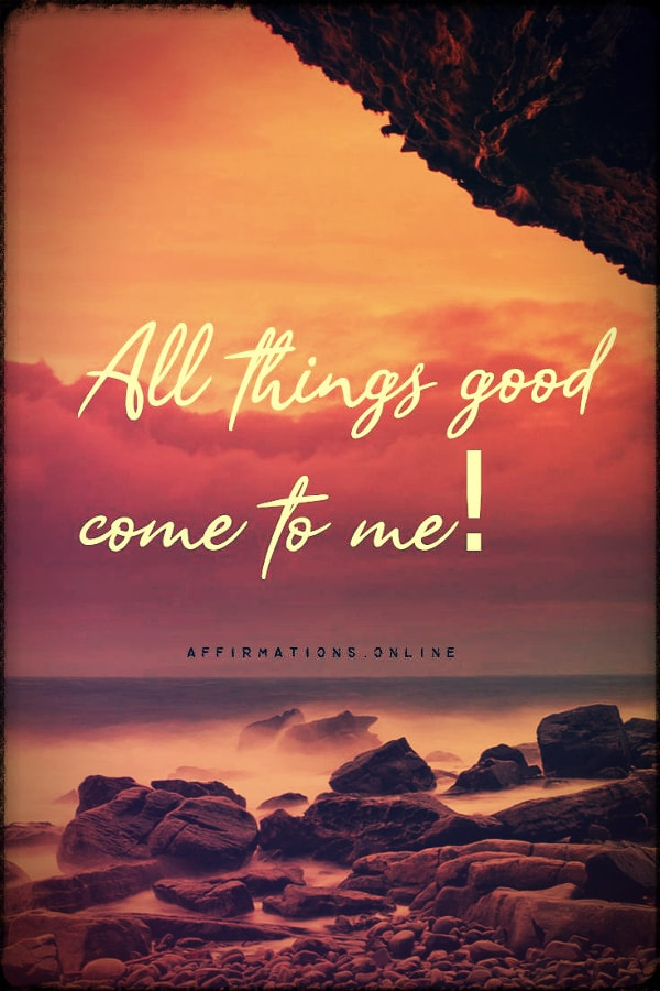 Positive affirmation from Affirmations.online - All things good come to me!
