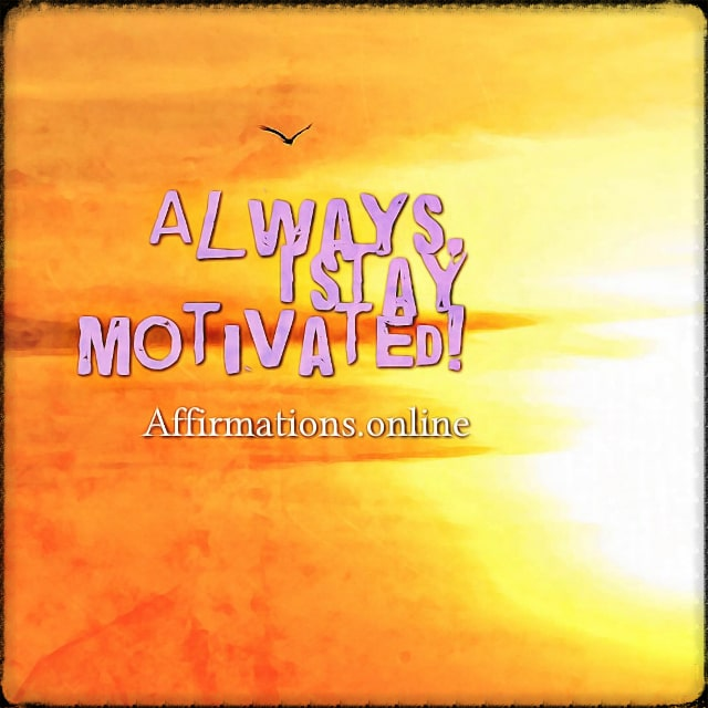 Positive affirmation from Affirmations.online - Always, I stay motivated!