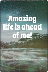 Positive affirmation from Affirmations.online - Amazing life is ahead of me!