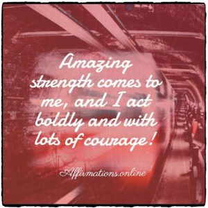Positive affirmation from Affirmations.online - Amazing strength comes to me, and I act boldly and with lots of courage!
