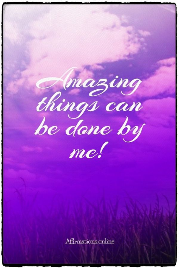 Positive affirmation from Affirmations.online - Amazing things can be done by me!