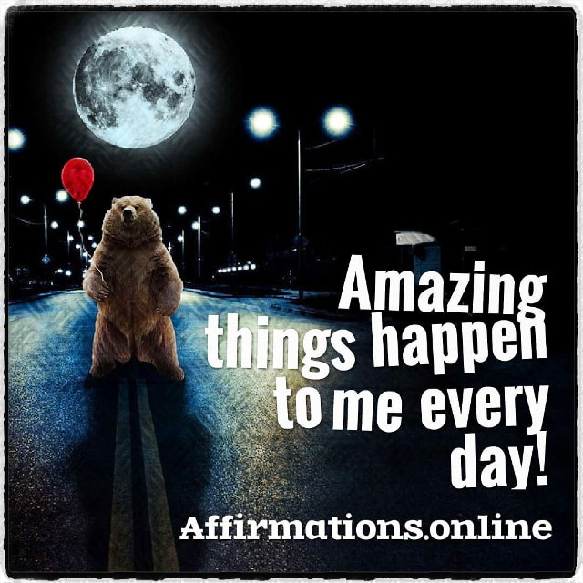 Positive affirmation from Affirmations.online - Amazing things happen to me every day!