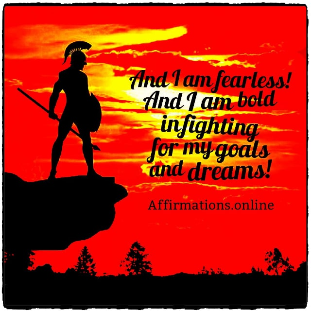 Positive affirmation from Affirmations.online - And I am fearless! And I am bold in fighting for my goals and dreams!