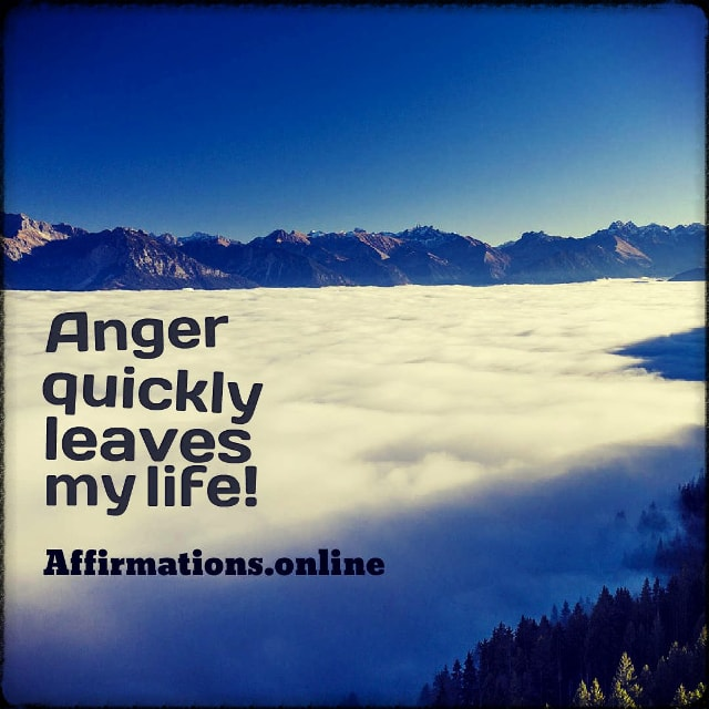 Positive affirmation from Affirmations.online - Anger quickly leaves my life!