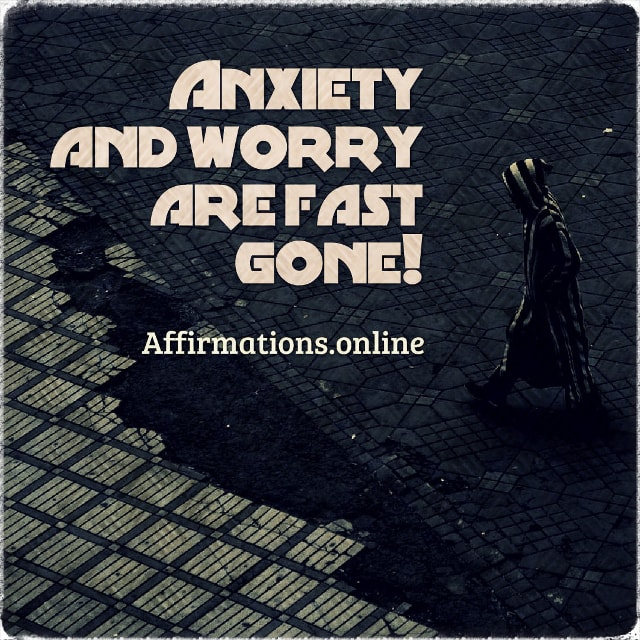 Positive affirmation from Affirmations.online - Anxiety and worry are fast gone!