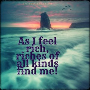 Positive affirmation from Affirmations.online - As I feel rich, riches of all kinds find me!