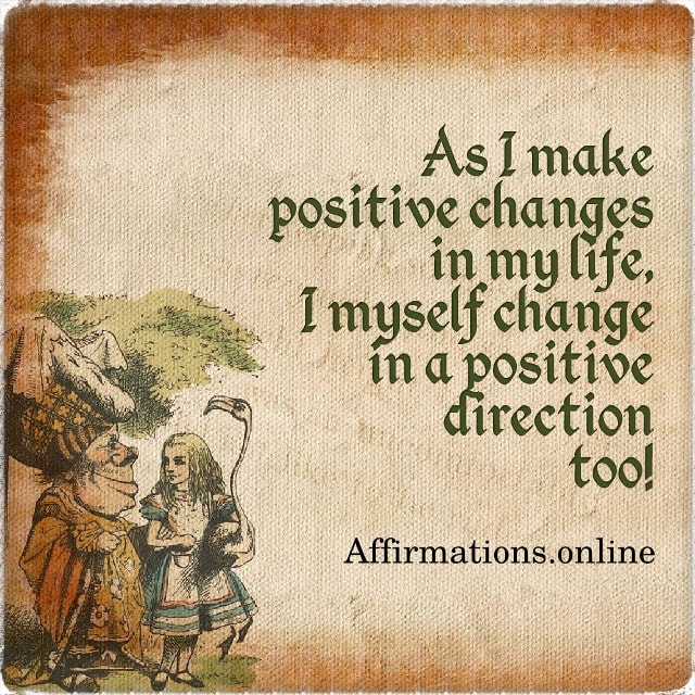 Positive affirmation from Affirmations.online - As I make positive changes in my life, I myself change in a positive direction too!